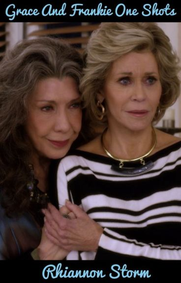 Grace and Frankie One Shots