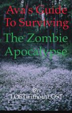 Ava's Guide to Surviving the Zombie Apocalypse by LOSTwithoutLOST