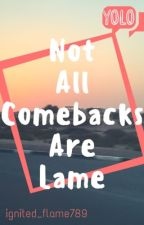 Not All Comebacks Are Lame  by ignited_flame789