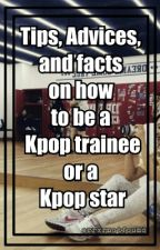 Tips, Advices, and facts on how to be a Kpop trainee / Kpop star. by reeouo