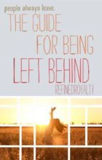 The Guide For Being Left Behind  by RefinedRoyalty