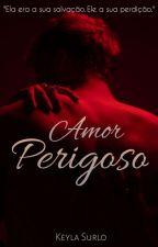 Amor Perigoso (REESCREVENDO) by keylaC4