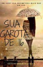 Sua Garota de 16 - Vol.I [COMPLETO] by segundonomesolidao
