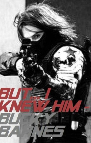 But... I knew Him - Bucky Barnes