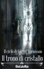 Il ciclo di Garret Gurnisson -Il trono di cristallo- by BlueLakeMan