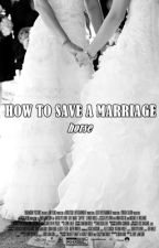 How To Save A Marriage by Horse5h