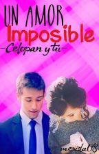 Amores Imposibles (Celopan y tu) [TERMINADA]  by merida08