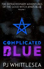 Complicated Blue: The Extraordinary Adventures of the Good Witch Anais Blue by PJWhittlesea