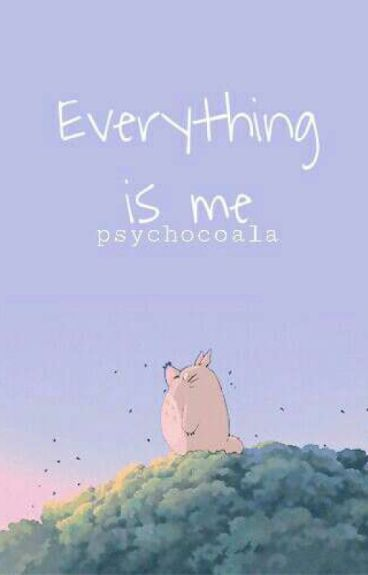 Everything is me