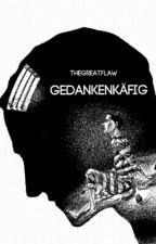 Gedankenkäfig by thegreatflaw