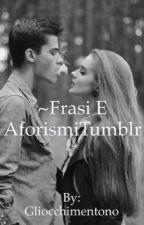 Frasi E Aforismi Tumblr♥ by Ma_rt__a