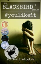 #youlikeit - BLACKBIRD book 1 by MonicaPrelooker