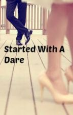 Started With A Dare by Mrs_BrooksHoran