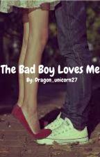 The Bad Boy Loves Me by Dragon_unicorn27