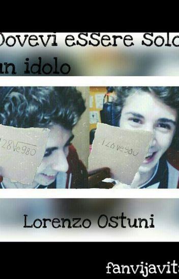 Dovevi essere solo un Idolo || Lorenzo Ostuni