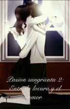 Pasión Sangrienta 2: Entre La Locura Y El Amor by TheSouLoss