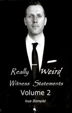 Really Weird Witness Statements Vol. 2 by Bornpist