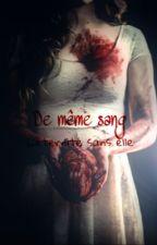 De même sang - L'éternité sans elle. [TOME 2] by MelodieA59