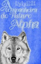A companheira do Futuro Alpha by Lylyllili