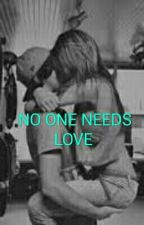 No one needs love by LauraMetsma