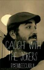 Caught With The Jokers (Impractical Jokers Fanfiction) by Emilee_Writes