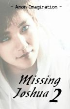 Missing Joshua | Book 2 (SEVENTEEN) by AnonImagination