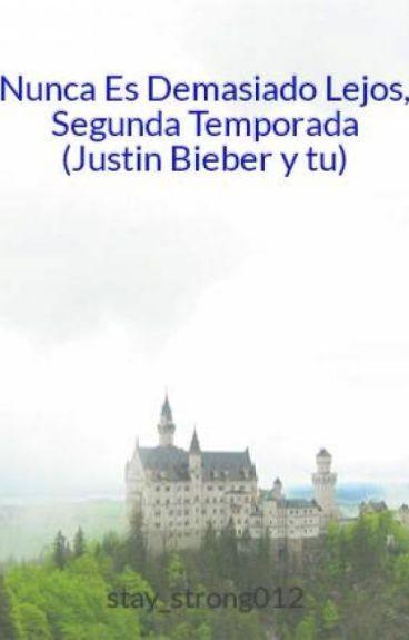 Nunca Es Demasiado Lejos, Segunda Temporada  (Justin Bieber y tu)