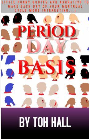 Period Day Basis #watty2017 by TrinityOseaHall