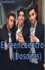 El Reencuentro (Dosogas)|Federico Vigevani & Tú| by CamiNaciente