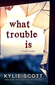 What Trouble Is by Kylie-Scott