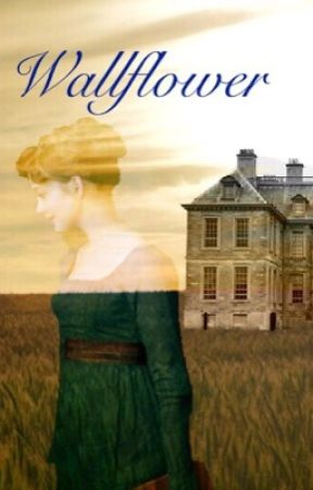 Wallflower (Pride and Prejudice fanfic) - Standing from the Shadows