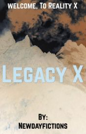 Legacy X by Newdayfictions