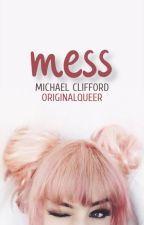 Mess || m.c ✉ ✔ by OriginalQueer