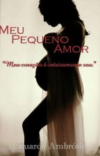 Trilogia Amores Intensos. Livro 1: MEU PEQUENO AMOR (COMPLETO)  by ambrosioblessed