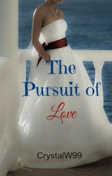 The Pursuit of Love (Coming May 13th) by CrystalW99