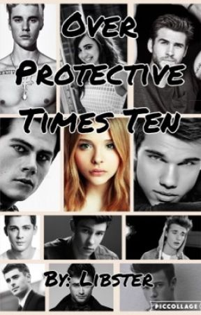 Overprotective Times Ten by thelibbinator5000