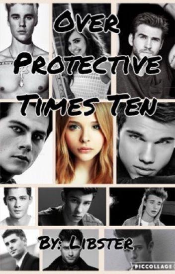 Overprotective Times Ten