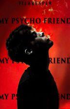 My Psycho Friend by kishkish13