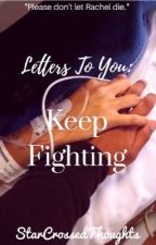 Letters To You: Keep Fighting by StarCrossedThoughts