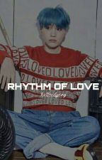 Rhythm Of Love [Suga Fanfiction] by hellosdyney