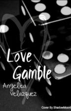 Love Gamble by AngelicaGabriela1991