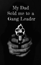 My Dad Sold Me to a Gang Leader. ( Editing )  by Kit_Kat_Cat23