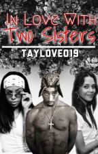 In Love With Two Sisters by TayLove019