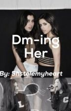DMing Her (discontinued) by 5hstolemyheart