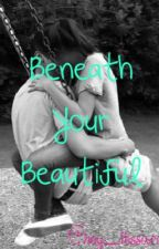 Beneath Your Beautiful (A Connor Franta Fanfiction) by hey_itssarah