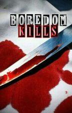 Boredom KILLS by Foreign_Budha