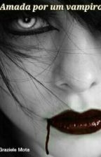 Amada por um vampiro  by graziele2016