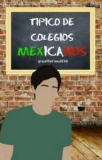✨Tipicos De Colegios Mexicanos✨© by -GraceTheUnicorn-