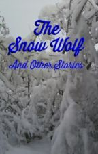 The Snow Wolf And Other Stories by majorsilver99