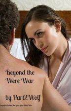 Beyond the Were War by Part2Wolf